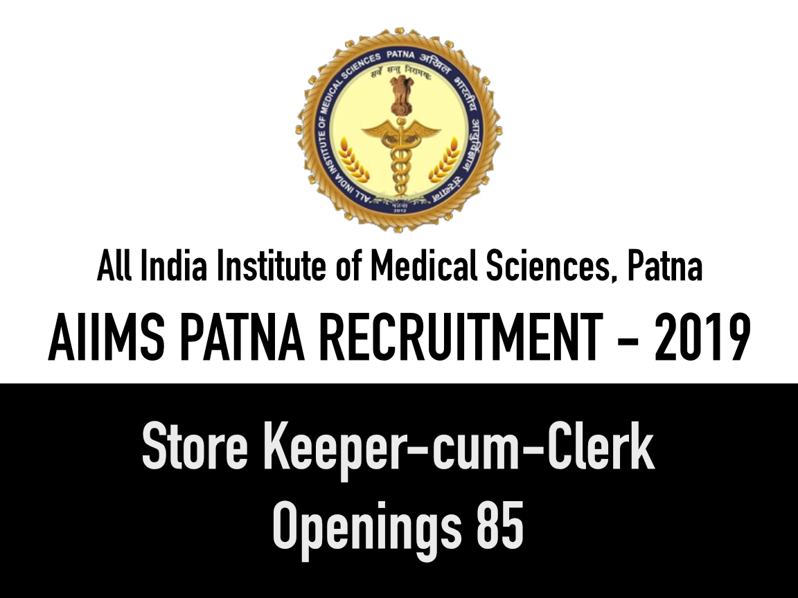 Store Keeper-cum-Clerk Openings in AIIMS PATNA 2019 - Apply Now